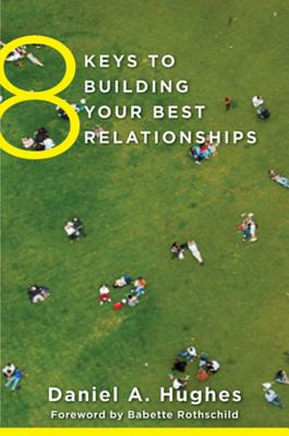 8 Keys to Building Your Best Relationships By Hughes, Daniel A.